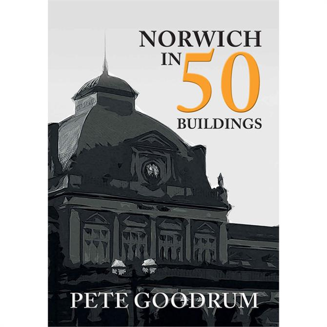 Norwich In 50 Buildings by Pete Goodrum (Paperback)