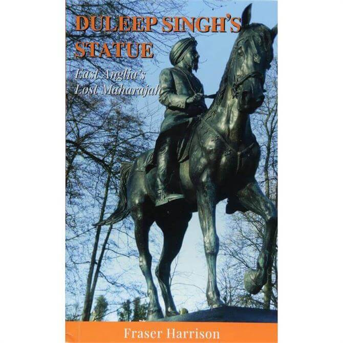 Duleep Singh's Statue: East Anglia's Lost Maharajah by Fraser Harrison (Paperback)