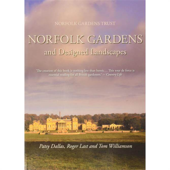 Norfolk Gardens and Designed Landscapes by Patsy Dallas, Roger Last & Tom Williamson (Paperback)