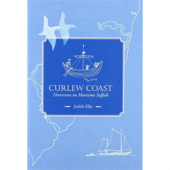 Curlew Coast: Diversions on Maritime Suffolk by Judith El;lis (Hardback)