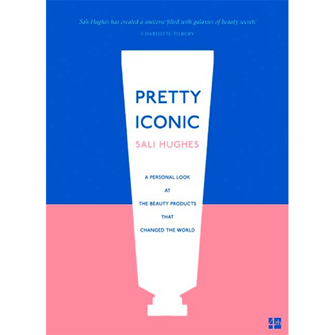 Pretty Iconic: A Personal Look at the Beauty Products That Changed the World by Sali Hughes (Paperback)