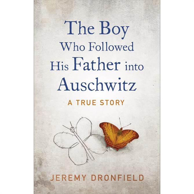 The Boy Who Followed His Father into Auschwitz: A True Story by Jeremy Dronfield (Hardback)