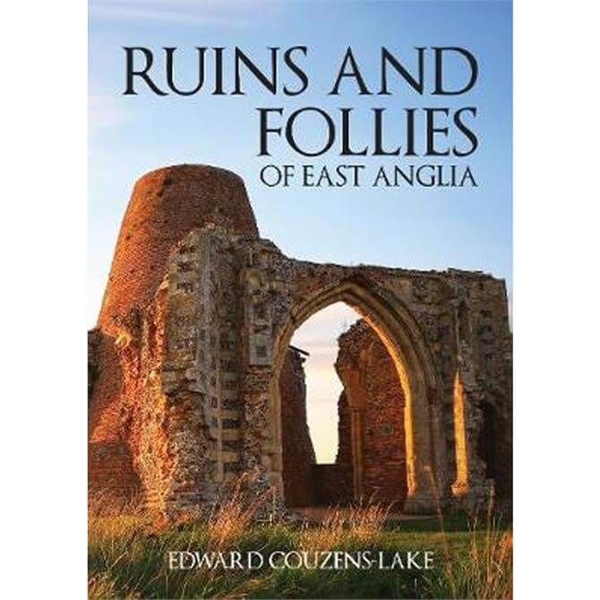 Ruins and Follies of East Anglia By Edward Couzens-Lake (Paperback)