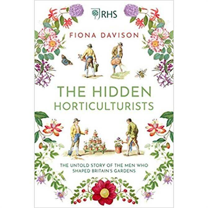 The Hidden Horticulturists: The Untold Story of the Men who Shaped Britain's Gardens (Hardback)