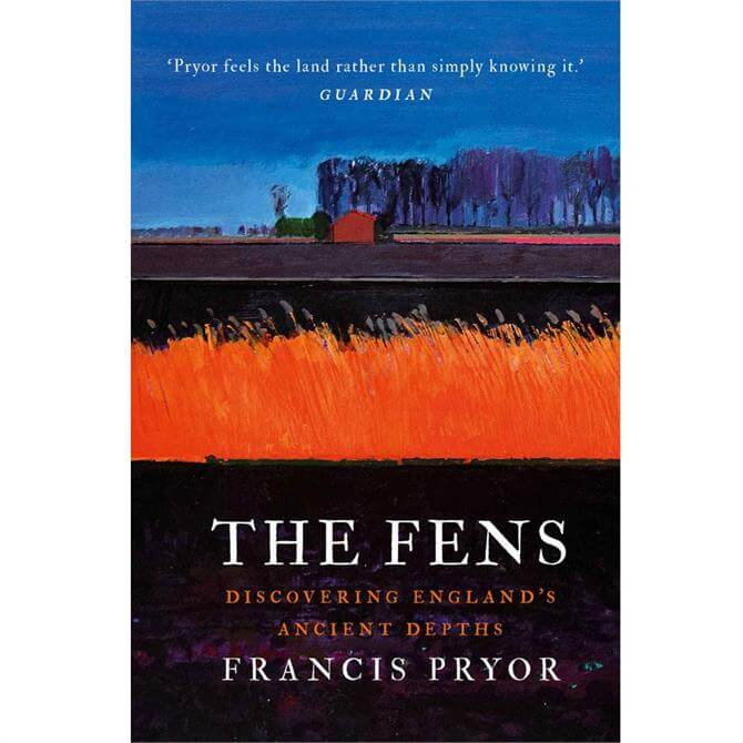 The Fens: Discovering England's Ancient Depths By Francis Pryor (Hardback)
