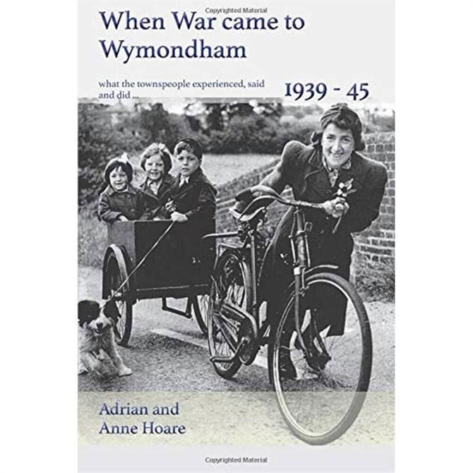 When War came to Wymondham 1939-45 By Adrian Hoare (Paperback)