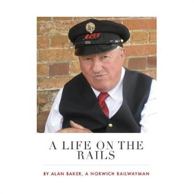 A Life On The Rails 2019 By Alan Baker (Hardback)