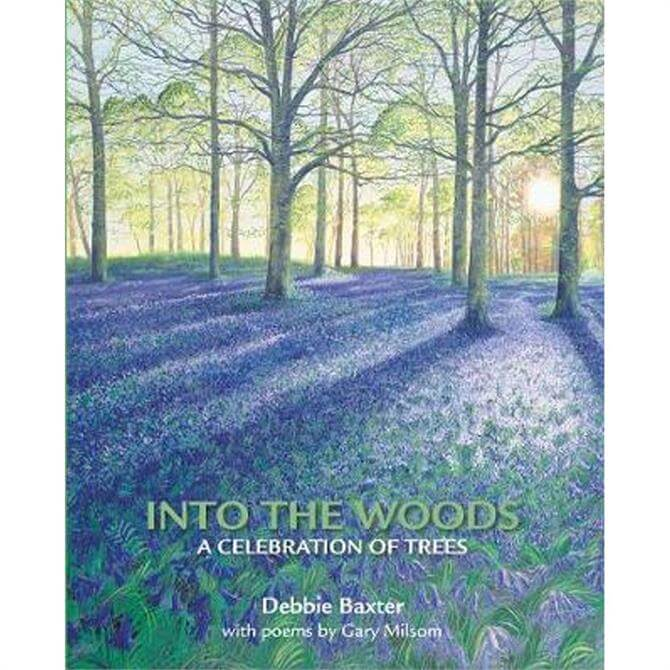 Into the Woods: A Celebration of Trees By Debbie Baxter (Paperback)
