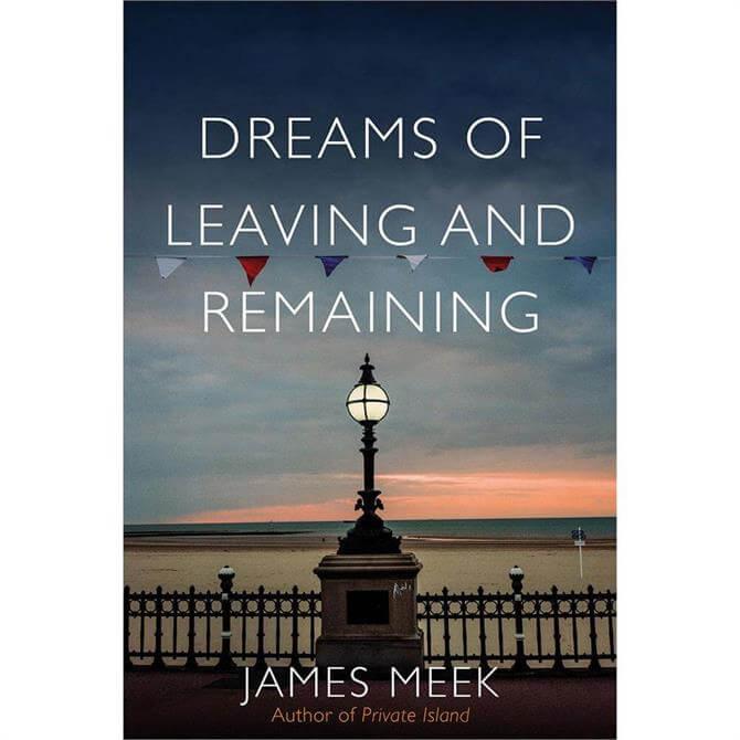Dreams of Leaving and Remaining by James Meek (Hardback)