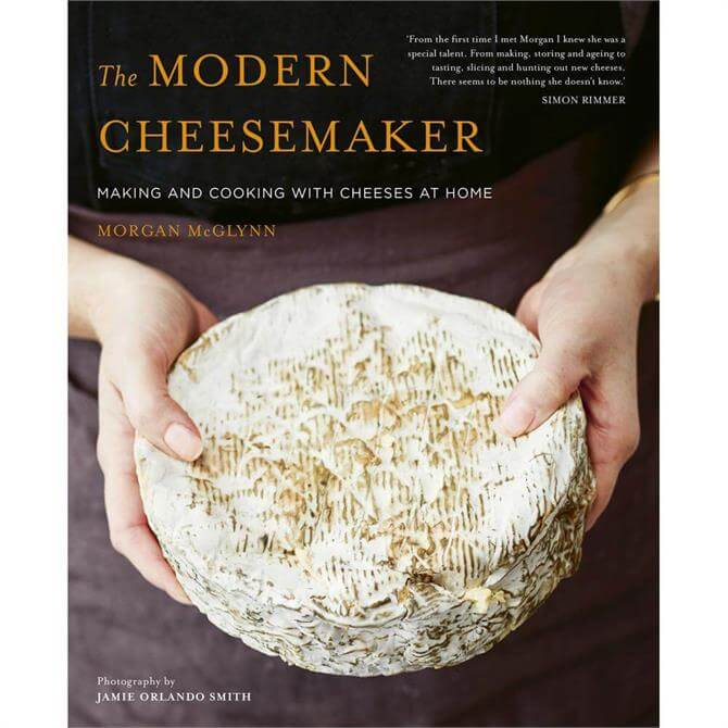 The Modern Cheesemaker: Making and cooking with cheeses at home by Morgan McGlynn (Hardback)