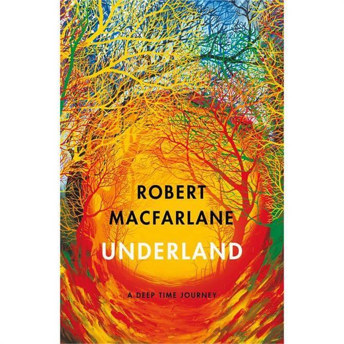 Underland: A Deep Time Journey by Robert Macfarlane (Hardback)