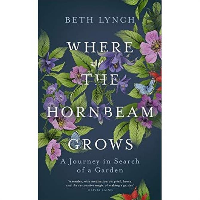 Where the Hornbeam Grows: A Journey in Search of a Garden by Beth Lynch (Hardback)