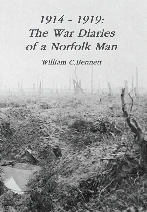 An image of 1914-1919 The War Diaries of a Norfolk Man by William C Bennett