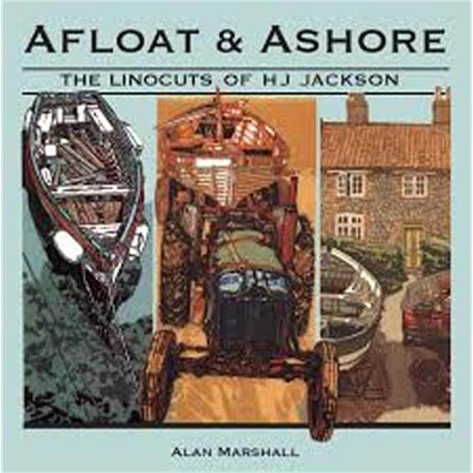 Afloat and Ashore - The Linocuts of HJ Jackson by Alan Marshall