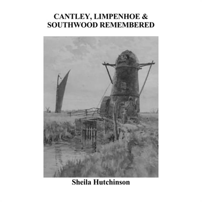 Cantley, Limpenhoe and Southwood Remembered by Sheila Hutchinson
