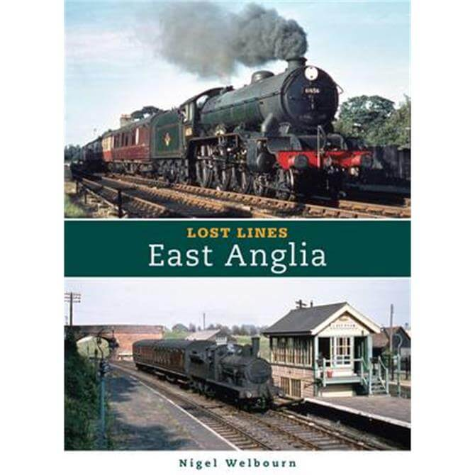 Lost Lines - East Anglia by Nigel Welbourn