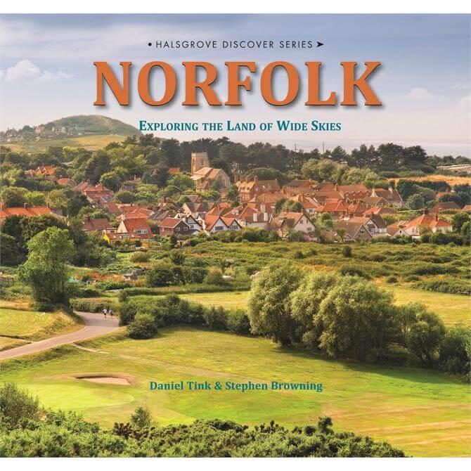 Norfolk - Exploring the Land of Wide Skies by Stephen Browning & Daniel Tink (Hardback)