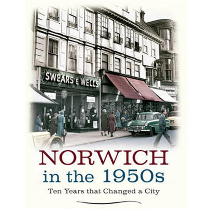 Norwich In The 1950s by Peter Goodrum