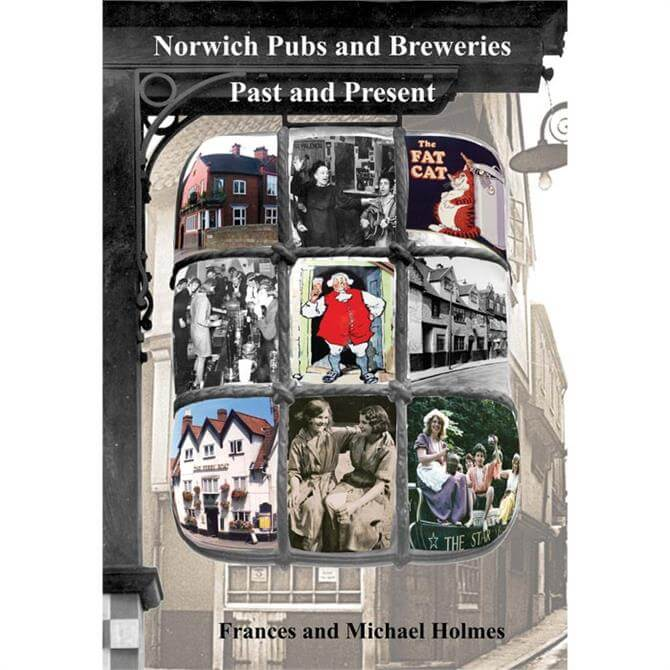 Norwich Pubs & Breweries Past & Present by Frances Holmes & Michael Holmes (Paperback)