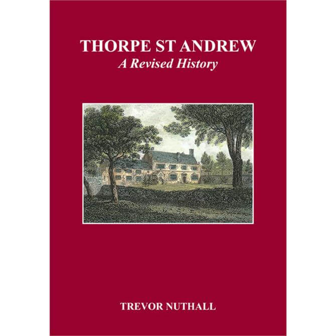 Thorpe St Andrew - A Revised History by Trevor Nuthall