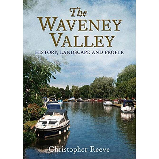 The Waveney Valley - History Landscape and People by Christopher Reeve