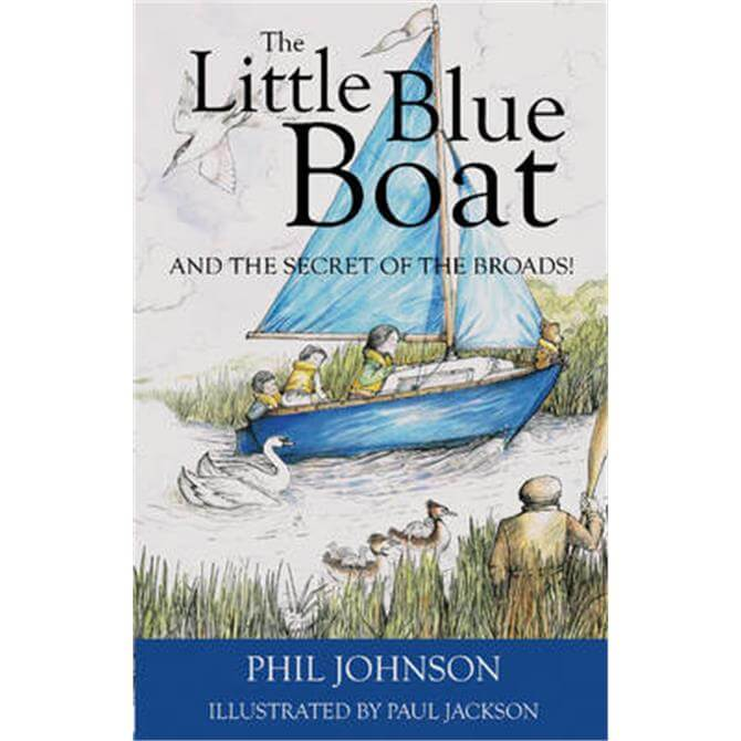 The Little Blue Boat And The Secret Of The Broads by Phil Johnson