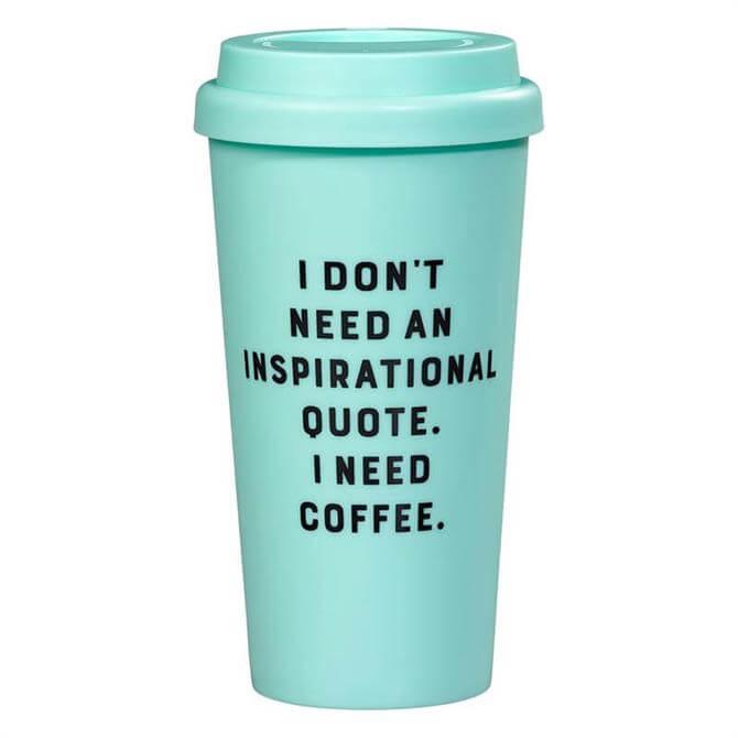 Yes Studio Travel Mug: 'I don't need an inspirational quote. I need coffee'